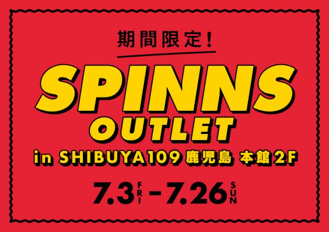 期間限定OPEN!!SPINNS OUTLET in SHIBUYA109鹿児島店